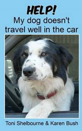 Help! My Dog Doesn't Travel Well in the Car | Toni Shelbourne |