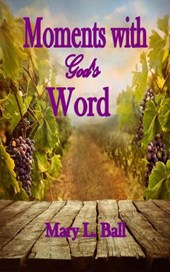 Moments with God's Word | Mary L Ball |