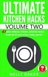Ultimate Kitchen Hacks - volume 2 | Nelly Baker |