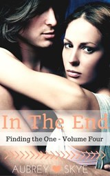 In The End (Finding the One - Volume Four) | Aubrey Skye |