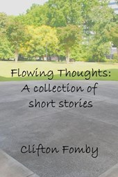 Flowing Thoughts: A Collection of Short Stories | Clifton Fomby |