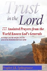Trust in the Lord, 777 Anointed Prayers from the World Known God's Generals | Prophet J.K. Upthegroove |