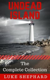 Undead Island: The Complete Collection | Luke Shephard |