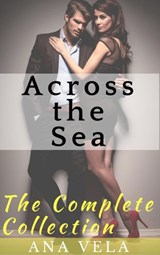 Across the Sea (The Complete Collection) | Ana Vela |