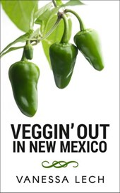 Veggin' Out in New Mexico | Vanessa Lech |