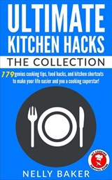 Ultimate Kitchen Hacks - The Collection | Nelly Baker |