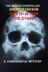 Death Is for the Dying # a John Handful Novel | Andrew Hixson |