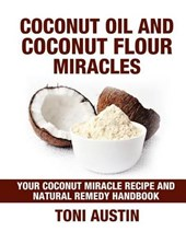 Coconut Oil and Coconut Flour Miracles