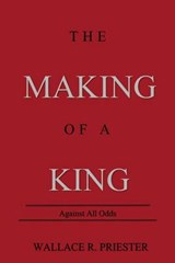The Making of a King | Wallace R. Priester |