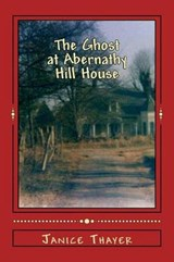 The Ghost at Abernathy Hill House | Mrs Janice R. Thayer |