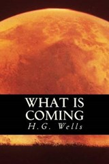 What Is Coming | H. G. ; Only Books Wells |