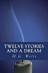Twelve Stories and a Dream | H. G. ; Only Books Wells |