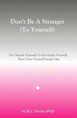 Don't Be a Stranger (to Yourself) | Kenneth L. Fischer Phd |