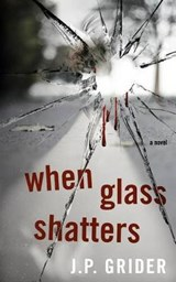 When Glass Shatters | J. P. Grider |