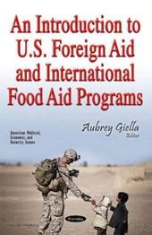 An Introduction to U.S. Foreign Aid and International Food Aid Programs