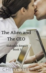 The Alien and the CEO (Slakerian Empire, #3) | Cheryl Sterling |