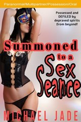 Summoned to a Sex Seance | Michael Jade |