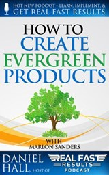 How to Create Evergreen Products (Real Fast Results, #12) | Daniel Hall |