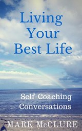 Living Your Best Life - Self-Coaching Conversations | Mark Mcclure |