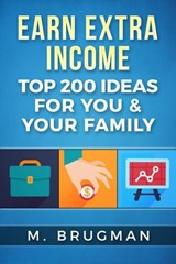Earn Extra Income: Top 200 Ideas for You & Your Family | M. Brugman |