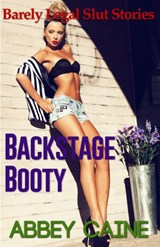 Backstage Booty (Barely Legal Slut Stories) | Abbey Caine |