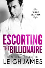 Escorting the Billionaire (The Escort Collection, #1) | Leigh James |