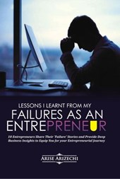 Lessons I Learnt From My Failures as an Entrepreneur | Arise Arizechi |