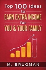 Top 100 Ideas to Earn Extra Income for You & Your Family | M. Brugman |