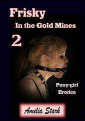 Frisky in the Gold Mines (Book Two) Pony-girl Erotica (Frisky Pony-girl, #2)
