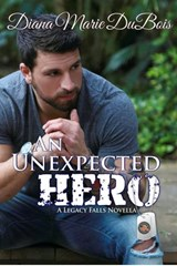 An Unexpected Hero (A Legacy Falls Romance) | Diana Marie DuBois |