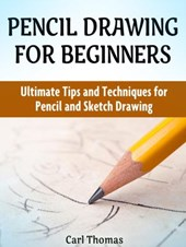 Pencil Drawing for Beginners: Ultimate Tips and Techniques for Pencil and Sketch Drawing