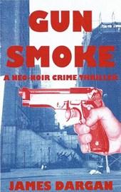 Gun Smoke (A Neo-Noir Crime Thriller)