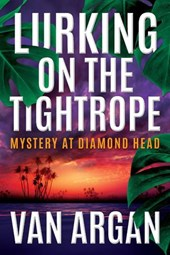 Lurking on the Tightrope: Mystery at Diamond Head (A Pari Malik Mystery, #1) | Van Argan |