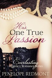 His One True Passion (Everlasting Regency Romance Series)