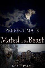 Perfect Mate: Mated to the Beast | Max C. Payne |