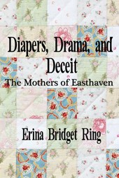 Diapers, Drama, and Deceit: The Mothers of Easthaven | Erina Bridget Ring |
