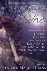 A Midsummer Night's Sidhe (CyberWitch Press Short Fiction Anthologies, #2) | Heather Marie Adkins ; Kolin Gates ; Brittany White ; J. Laslie ; K. Laslie ; Victoria Escobar ; Ava Wood |