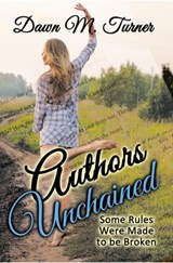 Authors Unchained: Some Rules Were Made to be Broken (Non-Fiction) | Dawn M. Turner |