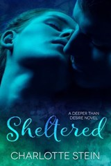 Sheltered (Deeper Than Desire) | Charlotte Stein |