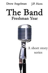 The Band: Freshman Year | Drew Angleman ; J.P. Hern |