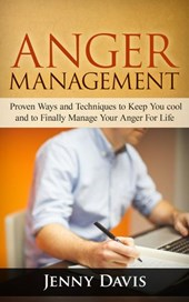 Anger Management: Proven Ways and Techniques to Keep You cool and to Finally Manage Your Anger For Life | Jenny Davis |