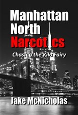 Manhattan North Narcotics: Chasing the Kilo Fairy | Jake McNicholas |