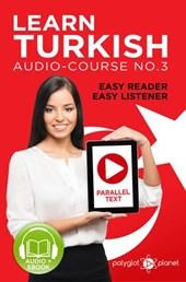 Learn Turkish - Easy Reader | Easy Listener | Parallel Text Audio Course No. 3 (Learn Turkish | Easy Audio & Easy Text, #3)