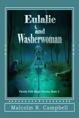 Eulalie and Washerwoman (Florida Folk Magic Stories, #2) | Malcolm R. Campbell |