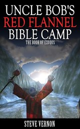 Uncle Bob's Red Flannel Bible Camp - The Book of Exodus | Steve Vernon |