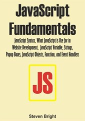 JavaScript Fundamentals:  JavaScript Syntax, What JavaScript is Use for in Website Development, JavaScript Variable, Strings, Popup Boxes, JavaScript Objects, Function, and Event Handlers