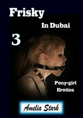 Frisky in Dubai (Book Three) Pony-girl Erotica (Frisky Pony-girl, #3) | Amelia Stark |