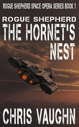 Rogue Shepherd - The Hornet's Nest - A Prequel (Rogue Shepherd Space Opera Series, #0) | Chris Vaughn |