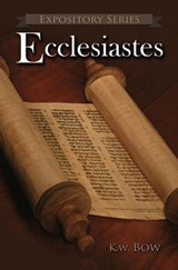 Ecclesiastes (Expository Series, #4) | kenneth bow |