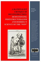 "A Rationalist Critique of Deconstruction: Demystifying Poststructuralism and Derrida's Science of the ""Non"" 
